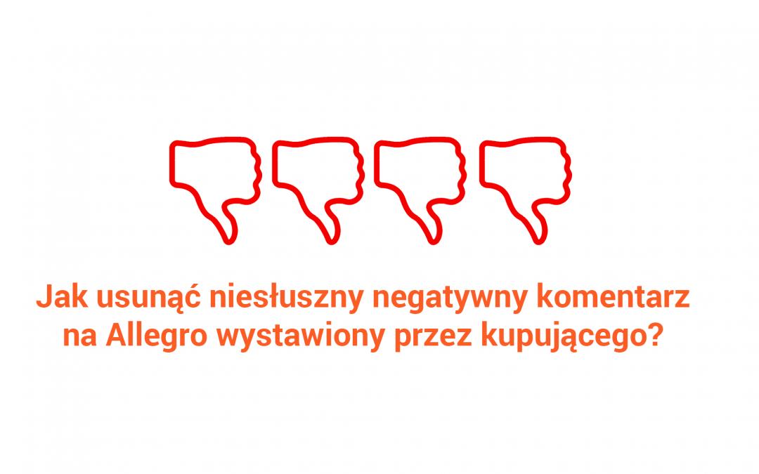 Jak usunąć niesłuszny negatywny komentarz na Allegro wystawiony przez kupującego?