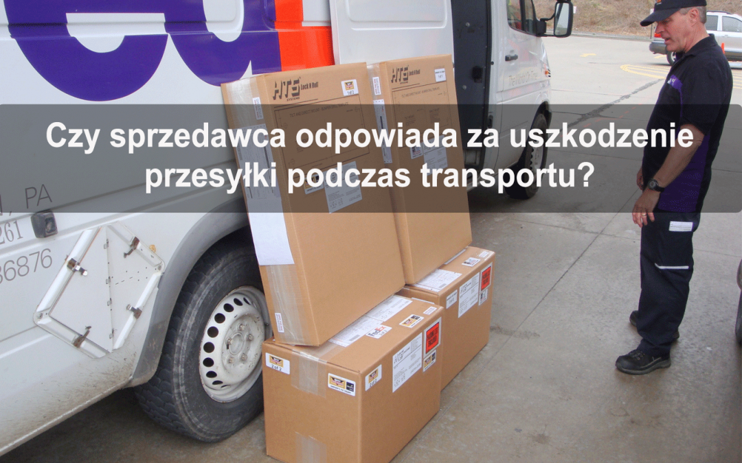 Czy sprzedawca odpowiada za uszkodzenie przesyłki podczas transportu?