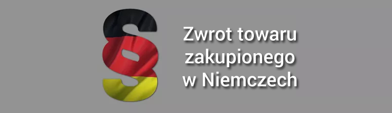 Zwrot towaru zakupionego przez Internet przez Konsumenta w Niemczech