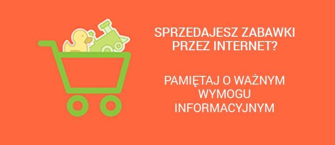 Sprzedajesz zabawki przez Internet? Pamiętaj o ważnym wymogu informacyjnym!