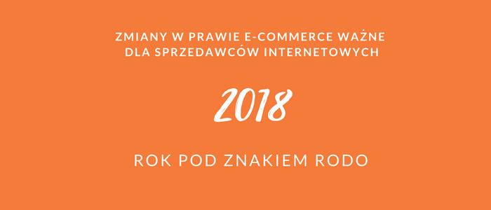 Rok pod znakiem RODO – zmiany w prawie e-commerce 2018 ważne dla Sprzedawców Internetowych