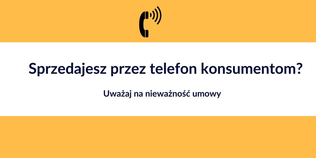 Sprzedajesz przez telefon konsumentom? Uważaj na nieważność umowy – omawiamy wyrok Sądu Rejonowego w Olsztynie
