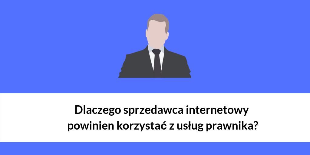 Dlaczego sprzedawca internetowy powinien korzystać z usług prawnika?