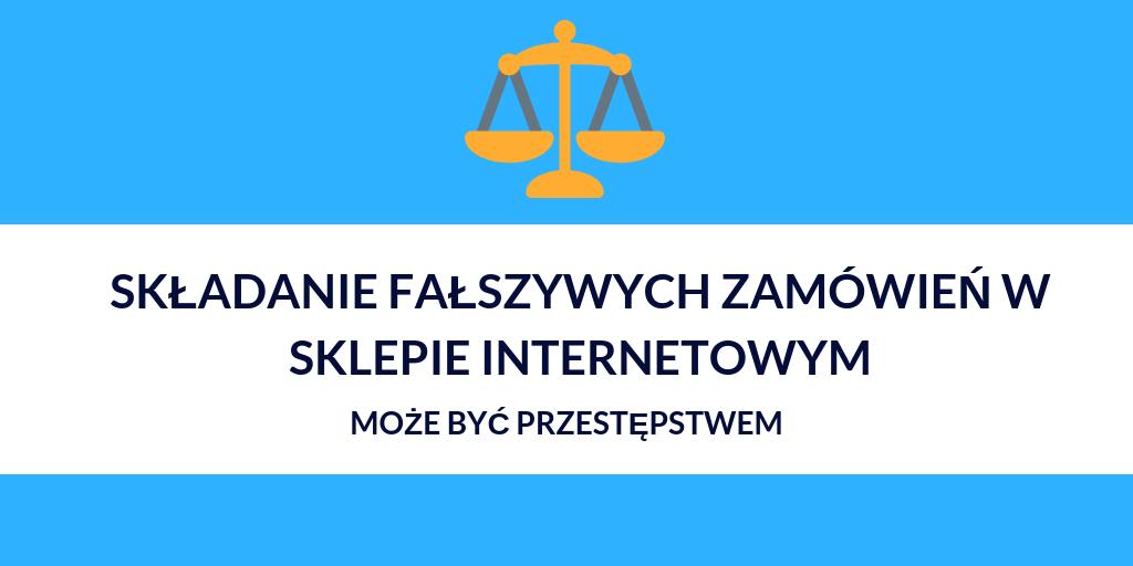 Składanie fałszywych zamówień w sklepie internetowym może być przestępstwem – omawiamy wyrok Sądu Okręgowego w Świdnicy