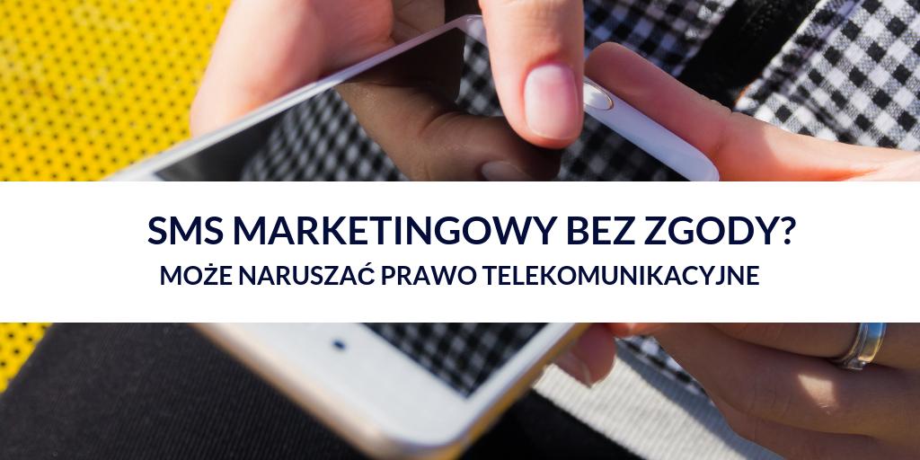 Wysyłanie SMS-ów z informacjami marketingowymi bez stosownych zgód użytkowników końcowych to naruszenie Prawa Telekomunikacyjnego