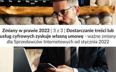 Zmiany w prawie 2022 | 3 z 3 | Dostarczanie treści lub usług cyfrowych zyskuje własną umowę – ważne zmiany dla Sprzedawców Internetowych od stycznia 2021