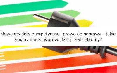Nowe etykiety energetyczne i prawo do naprawy – jakie zmiany muszą wprowadzić przedsiębiorcy?