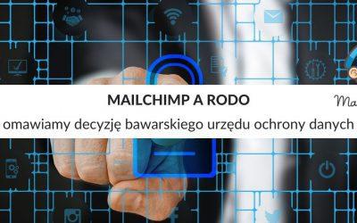 MailChimp a RODO – omawiamy decyzję bawarskiego urzędu ochrony danych w sprawie MailChimp
