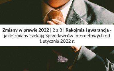 Zmiany w prawie 2022 | 2 z 3 | Rękojmia i gwarancja – jakie zmiany czekają Sprzedawców Internetowych od 1 stycznia 2022 r.