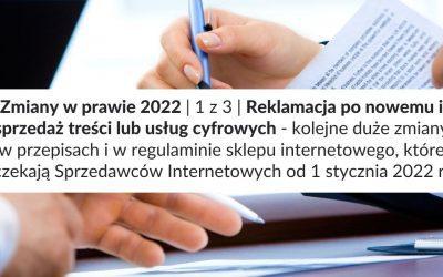 Zmiany w prawie 2022 | 1 z 3 | Reklamacja po nowemu i sprzedaż treści lub usług cyfrowych – kolejne duże zmiany w przepisach i w regulaminie sklepu internetowego, które czekają Sprzedawców Internetowych od 1 stycznia 2022 r.