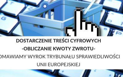 Dostarczenie treści cyfrowych – obliczanie kwoty zwrotu – omawiamy wyrok Trybunału Sprawiedliwości Unii Europejskiej z dnia 8.10.2020 r. (C-641/19)
