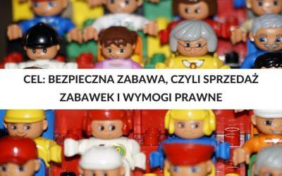Cel: bezpieczna zabawa, czyli sprzedaż zabawek i wymogi prawne