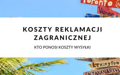 Reklamacja towaru poza Polską – koszty dostarczenia reklamowanych produktów przy sprzedaży zagranicznej